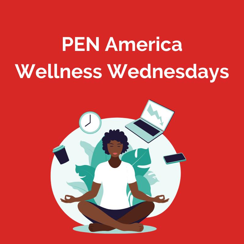 PEN America – Wellness Wednesdays